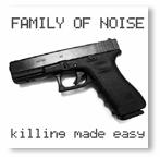 [ Killing Made Easy - Family of Noise ]