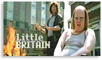 [ Little Britain ]